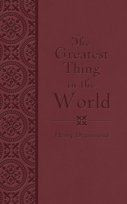 The Greatest Thing in the World - eBook  -     By: Henry Drummond