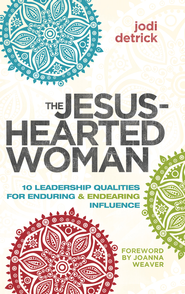 The Jesus-Hearted Woman in a Broken-Hearted World: 10 Leadership Qualities for Enduring and Endearing Influence - eBook  -     By: Jodi Detrick
