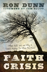 Faith Crisis: What Faith Isn't and Why It Doesn't Always Do What You Want - eBook  -     By: Ron Dunn