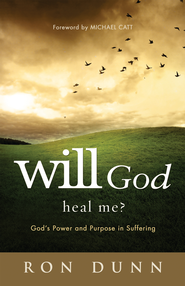 Will God Heal Me?: God's Power and Purpose in Suffering - eBook  -     By: Ron Dunn