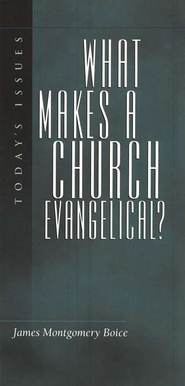 What Makes A Church Evangelical   -     By: James Montgomery Boice