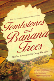 Tombstones and Banana Trees: A True Story of Revolutionary Forgiveness  -     By: Madad Birungi