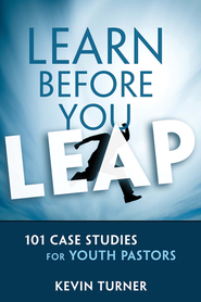 Learn Before You Leap: 101 Case Studies for Youth Pastors - eBook  -     By: Kevin Turner