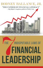 The 7 Indisputable Laws of Financial Leadership: Why Money Management is a Thing of the Past - eBook  -     By: Rodney Ballance Jr.