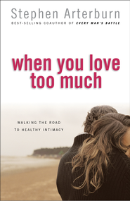 When You Love Too Much: Walking the Road to Healthy Intimacy - eBook  -     By: Steve Arterburn