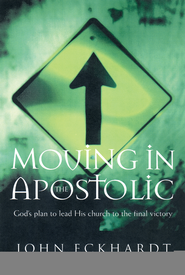 Moving in the Apostolic: God's Plan to Lead His Church to the Final Victory - eBook  -     By: John Eckhardt