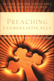 Preaching Evangelistically: Proclaiming the Saving Message of Jesus  -     By: Al Fasol, Roy Fish, Steve Gaines