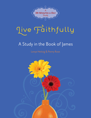 Live Faithfully: A Study in the Book of James  -              By: Lenya Heitzig, Penny Rose