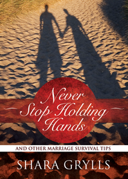 Never Stop Holding Hands: And Other Marriage Survival Tips  -     By: Shara Grylls
