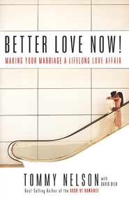 Better Love Now! Escalating the Romance and Respect in Your Marriage  -     By: Tommy Nelson, David Delk