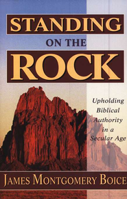 Standing on the Rock   -              By: James Montgomery Boice