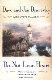 Do not Lose Heart: Meditations of Encouragement and Comfort - eBook  -     By: Dave Dravecky, Jan Dravecky, Steve Halliday