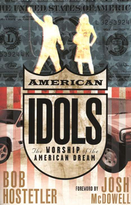 American Idols: The Worship of the American Dream  -              By: Bob Hostetler