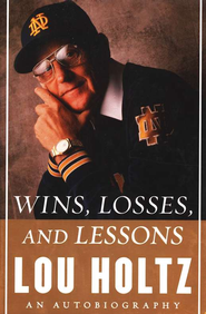 Wins, Losses, and Lessons: An Autobiography  -     By: Lou Holtz