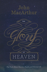 The Glory of Heaven (second edition): The Truth about Heaven, Angels, and Eternal Life - eBook  -     By: John MacArthur