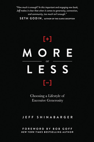 More or Less: Choosing a Lifestyle of Excessive Generosity  -              By: Jeff Shinabarger