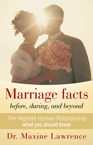 Marriage facts before, during, and beyond: The Highest Human Relationship what you should know - eBook  -     By: Dr. Maxine Lawrence