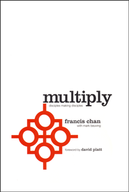 Multiply: Disciples Making Disciples   -              By: Francis Chan, Mark Beuving
