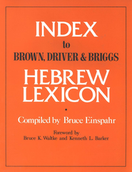 Index to Brown, Driver and Briggs Hebrew Lexicon   -     Edited By: Bruce Einspahr