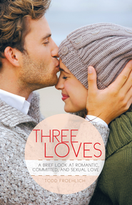 Three Loves: A Brief Look at Romantic, Committed, and Sexual Love - eBook  -     By: Todd Froehlich