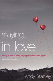 Staying in Love Participant's Guide: Falling in Love Is Easy, Staying in Love Requires a Plan  -     By: Andy Stanley