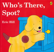 Who's There, Spot?  -     By: Eric Hill