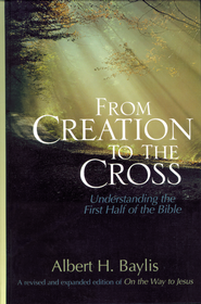 From Creation to the Cross: Understanding the First Half of the Bible - eBook  -     By: Albert H. Baylis
