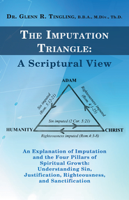 The Imputation Triangle: A Scriptural View: An Explanation of Imputation and the Four Pillars of Spiritual Growth: Understanding Sin, Justification, Righteousness, and Sanctification - eBook  -     By: Dr. Glenn R. Tingling