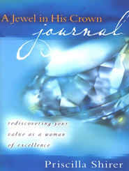 A Jewel in His Crown (Journal): Rediscovering Your Value as a Woman of Excellence  -              By: Priscilla Shirer