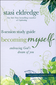 Becoming Myself Study Guide   -              By: Stasi Eldredge