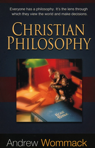 Christian Philosophy: Everyone Has a Philosophy. It's The Lens Through Which They View The World and Make Decisions - eBook  -     By: Andrew Wommack
