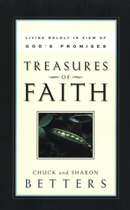 Treasures of Faith: Living Boldly in View of God's  Promises  -     By: Chuck Betters, Sharon W. Betters