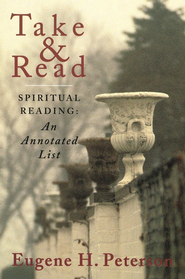 Take & Read: Spiritual Reading--An Annotated List   -     By: Eugene H. Peterson