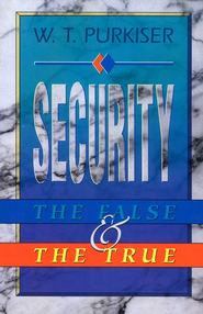 Security: The False & the Truth   -     By: W.T. Purkiser