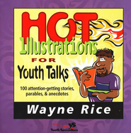 Hot Illustrations for Youth Talks: 100 Attention-Getting Stories, Parables, and Anecdotes - eBook  -     By: Wayne Rice