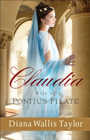 Claudia, Wife of Pontius Pilate: A Novel - eBook  -     By: Diana Wallis Taylor