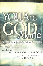 You Are God Alone: Powerful Praise and Worship for Choir and Congregation  -