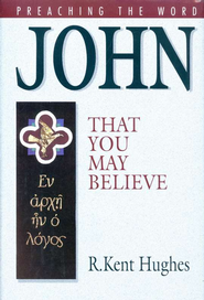 John: That You May Believe (Preaching the Word)  -     By: R. Kent Hughes