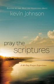 Pray the Scriptures: A 40-Day Prayer Experience - eBook  -     By: Kevin Johnson
