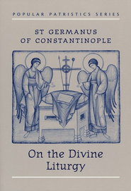 On the Divine Liturgy (Popular Patristics)   -     By: St. Germanus of Constantinople, Paul Meyendorff