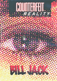 Counterfeit Reality DVD   -     By: Bill Jack