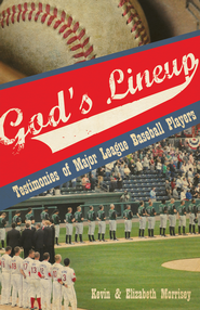 God's Lineup: Testimonies of Major League Baseball Players - eBook  -     By: Kevin Morrisey, Elizabeth Morrisey