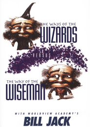 The Ways of the Wizards Versus the Way of the Wise Man, DVD  -     By: Bill Jack