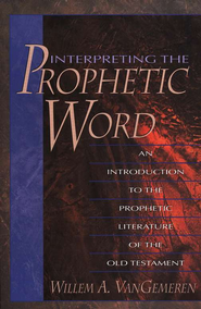 Interpreting the Prophetic Word: An Introduction to the Prophetic Literature of the Old Testament - eBook  -     By: Willem A. VanGemeren