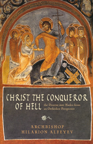Christ the Conqueror of Hell: The Descent into Hades from an Orthodox Perspective  -     By: Archbishop Hilarion Alfeyev