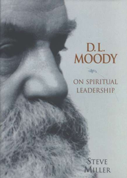 D.L. Moody on Spiritual Leadership  -     By: Steve Miller