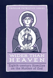 Wider Than Heaven: 8th-Century Homilies on the Mother of God (Popular Patristics)  -     Edited By: Mary B. Cunningham     By: Mary B. Cunningham, translator