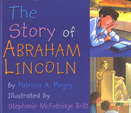 The Story of Abraham Lincoln  -     By: Patricia A. Pingry     Illustrated By: Stephanie McFetridge Britt