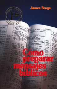 C&#243mo Preparar Mensajes B&#237blicos  (How to Prepare Bible Sermons)  -     By: James Braga
