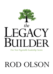 The Legacy Builder: Five Non-Negotiable Leadership Secrets - eBook  -     By: Rod Olson